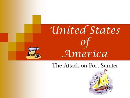 Secession Begins United States of America The Attack on Fort Sumter.