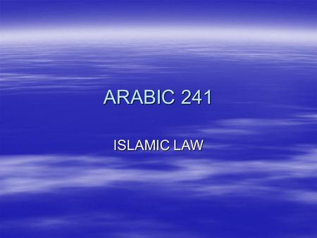 ARABIC 241 ISLAMIC LAW. Shari'a  Qur'an  Sunnah (sayings and actions of the Prophet)  Ijma (consensus among Muslim scholars and jurists)  Qiyas (making.