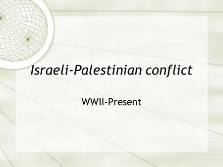 Israeli-Palestinian conflict WWII-Present. 1947 UN Partition Plan  The newly created United Nations approved the UN Partition Plan on November 29, 1947,