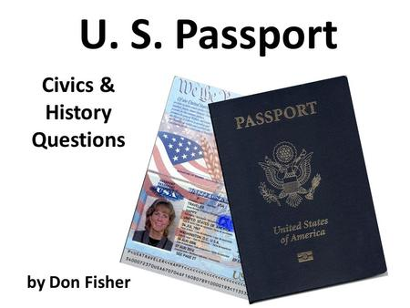 U. S. Passport by Don Fisher Civics & History Questions.
