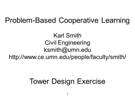 1 Problem-Based Cooperative Learning Karl Smith Civil Engineering  Tower Design Exercise.