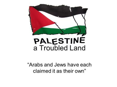 "A Troubled Land ""Arabs and Jews have each claimed it as their own"""