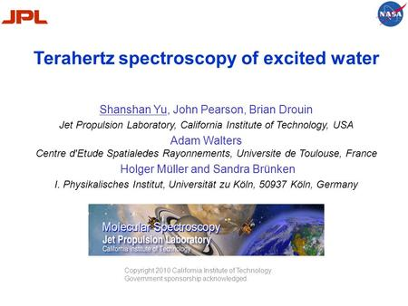 Terahertz spectroscopy of excited water Shanshan Yu, John Pearson, Brian Drouin Jet Propulsion Laboratory, California Institute of Technology, USA Adam.