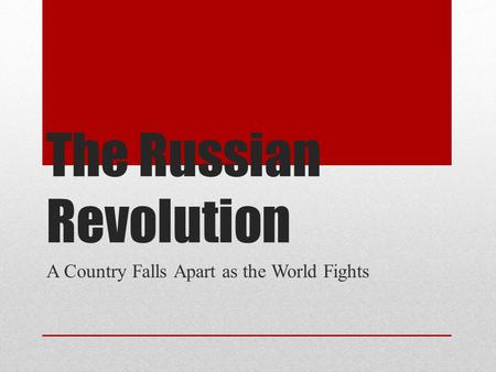 The Russian Revolution A Country Falls Apart as the World Fights.