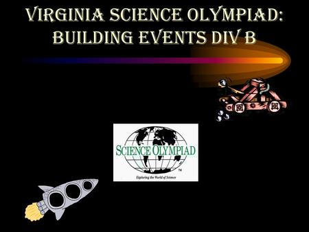 Virginia Science Olympiad: BUILDING EVENTS DIV B.