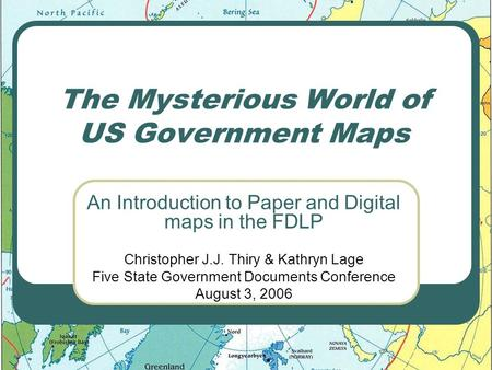 The Mysterious World of US Government Maps An Introduction to Paper and Digital maps in the FDLP Christopher J.J. Thiry & Kathryn Lage Five State Government.