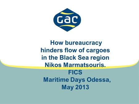 How bureaucracy hinders flow of cargoes in the Black Sea region Nikos Marmatsouris. FICS Maritime Days Odessa, May 2013.
