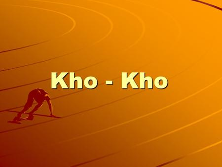 Kho - Kho. Introduction Kho Kho is an Indian and Pakistani sport played by teams of twelve players who try to avoid being touched by members of the opposing.