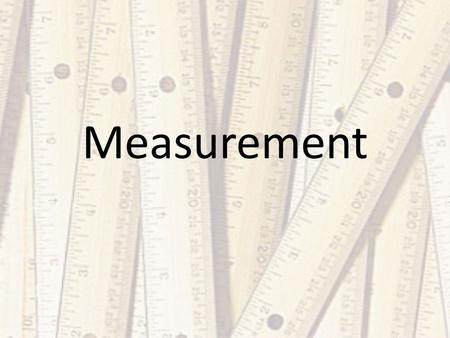 Measurement. Create chart on your paper with these headings:
