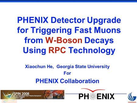 PHENIX Detector Upgrade for Triggering Fast Muons from W-Boson Decays Using RPC Technology Xiaochun He, Georgia State University For PHENIX Collaboration.