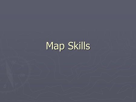 Map Skills. Living in the World ► Geographers study the relationships between people and their world. ► Topography and climate influence where and how.