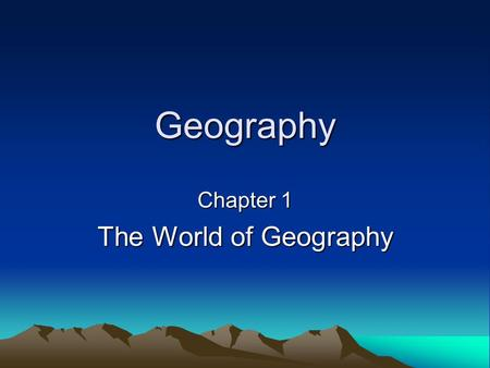 Geography Chapter 1 The World of Geography. Five Themes of Geography I. Location –A. Definition - a place's position 1. Absolute location - a place's.