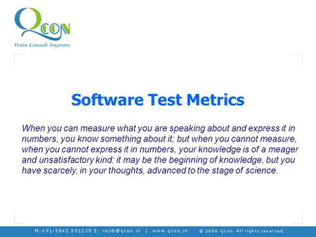 Software Test Metrics When you can measure what you are speaking about and express it in numbers, you know something about it; but when you cannot measure,