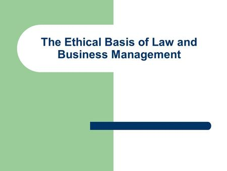 The Ethical Basis of Law and Business Management.