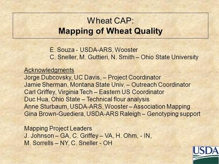 Wheat CAP: Mapping of Wheat Quality E. Souza - USDA-ARS, Wooster C. Sneller, M. Guttieri, N. Smith – Ohio State University Acknowledgments Jorge Dubcovsky,