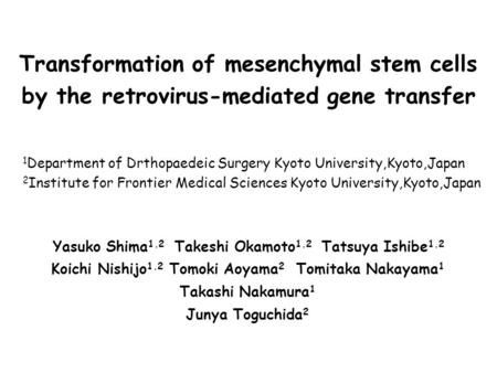 Transformation of mesenchymal stem cells by the retrovirus-mediated gene transfer 1 Department of Drthopaedeic Surgery Kyoto University,Kyoto,Japan 2 Institute.