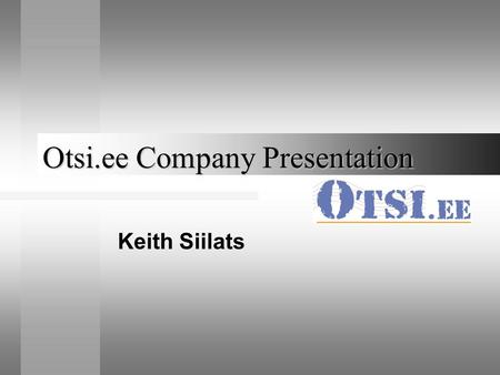 Otsi.ee Company Presentation Keith Siilats. Otsi.ee is a meta-engine Bridging paper media and Internet by making searches in newspaper archives fee based.
