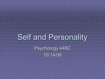 Self and Personality Psychology 448C 10/14/08. Agenda  Lecture  Don't need to know Culture & Gender or Five Factor Model of Personality for exams 
