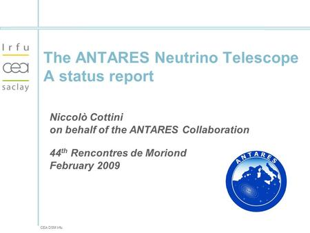CEA DSM Irfu The ANTARES Neutrino Telescope A status report Niccolò Cottini on behalf of the ANTARES Collaboration 44 th Rencontres de Moriond February.