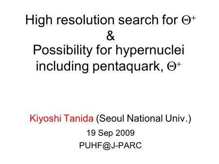 Possibility for hypernuclei including pentaquark,   Kiyoshi Tanida (Seoul National Univ.) 19 Sep 2009 High resolution search for   &