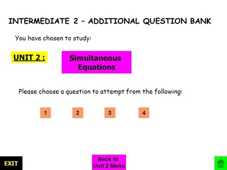 INTERMEDIATE 2 – ADDITIONAL QUESTION BANK UNIT 2 : Simultaneous Equations You have chosen to study: Please choose a question to attempt from the following: