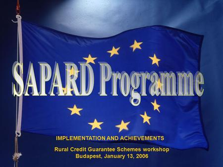 Rural Credit Guarantee Schemes workshop Budapest, January 13, 2006 IMPLEMENTATION AND ACHIEVEMENTS.