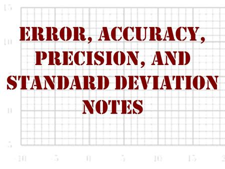 Error, Accuracy, Precision, and Standard Deviation Notes.