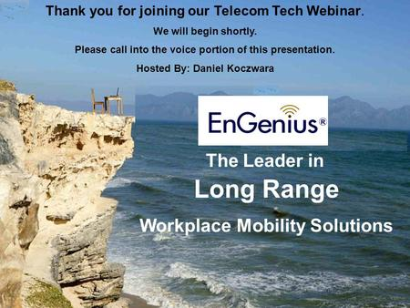 1 Thank you for joining our Telecom Tech Webinar. We will begin shortly. Please call into the voice portion of this presentation. Hosted By: Daniel Koczwara.