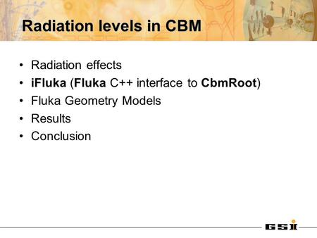 Radiation levels in CBM Radiation effects iFluka (Fluka C++ interface to CbmRoot) Fluka Geometry Models Results Conclusion.