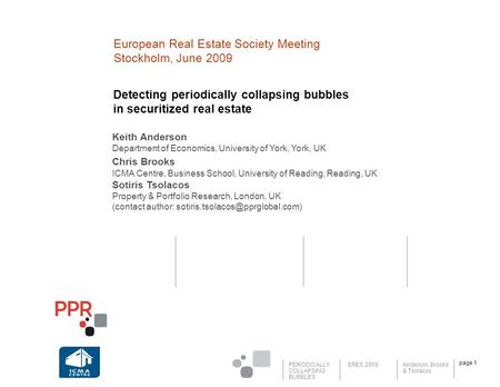 PERIODICALLY COLLAPSING BUBBLES Anderson, Brooks & Tsolacos ERES 2009 page 1 Detecting periodically collapsing bubbles in securitized real estate European.