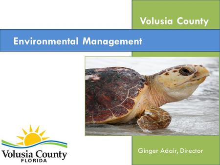 Environmental Management Volusia County Ginger Adair, Director.