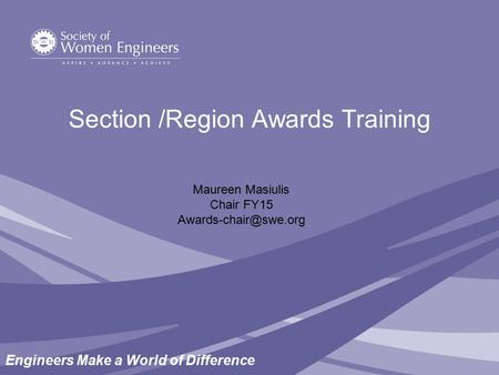 Engineers Make a World of Difference Section /Region Awards Training Maureen Masiulis Chair FY15