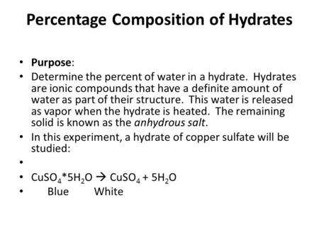 Percentage Composition of Hydrates Purpose: Determine the percent of water in a hydrate. Hydrates are ionic compounds that have a definite amount of water.