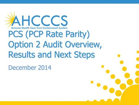 PCS (PCP Rate Parity) Option 2 Audit Overview, Results and Next Steps December 2014.