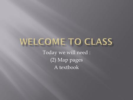 Today we will need : (2) Map pages A textbook.  Information update on Benchmark scores  De-brief on DBQ essay from last class  Intro to new topic –