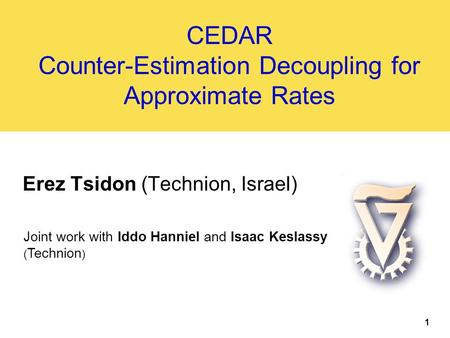 CEDAR Counter-Estimation Decoupling for Approximate Rates Erez Tsidon (Technion, Israel) Joint work with Iddo Hanniel and Isaac Keslassy ( Technion ) 1.