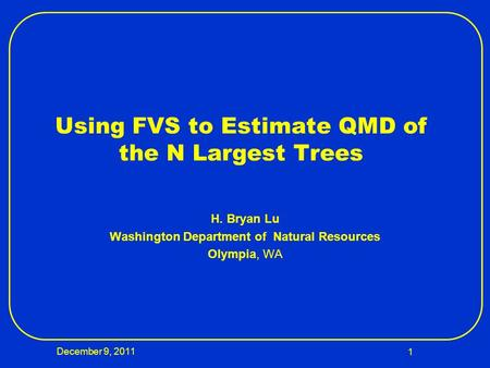 Using FVS to Estimate QMD of the N Largest Trees H. Bryan Lu Washington Department of Natural Resources Olympia, WA December 9, 2011 1.