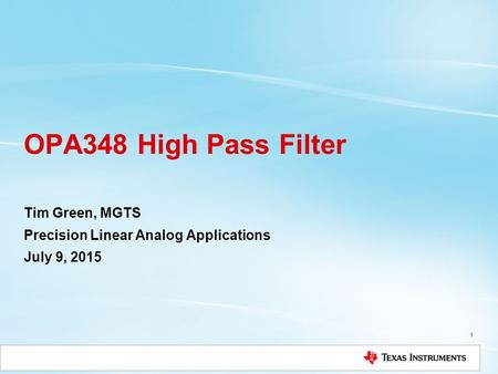 OPA348 High Pass Filter Tim Green, MGTS Precision Linear Analog Applications July 9, 2015 1.