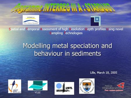 VLIZ Spatial and Temporal Assessment of high Resolution Depth profiles Using novel Sampling Technologies Lille, March 18, 2005 Modelling metal speciation.