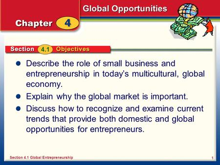Global Opportunities 1 Describe the role of small business and entrepreneurship in today's multicultural, global economy. Explain why the global market.