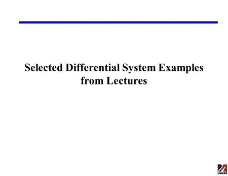 Selected Differential System Examples from Lectures.