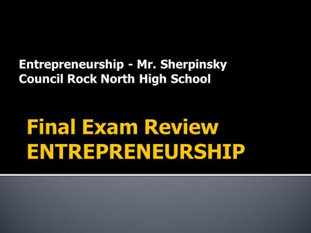 Entrepreneurship - Mr. Sherpinsky Council Rock North High School.