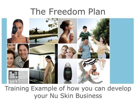Training Example of how you can develop your Nu Skin Business The Freedom Plan.