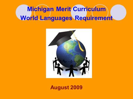 Michigan Merit Curriculum World Languages Requirement August 2009.