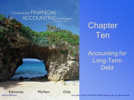 Accounting for Long-Term Debt Chapter Ten McGraw-Hill/Irwin Copyright © 2013 by The McGraw-Hill Companies, Inc. All rights reserved.