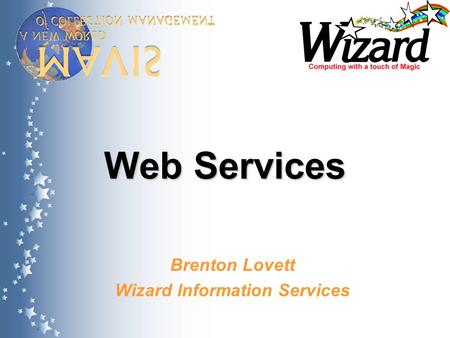 Web Services Brenton Lovett Wizard Information Services.
