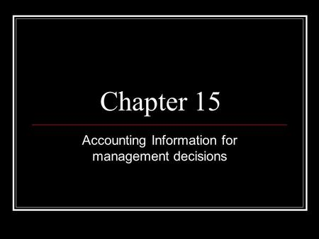 Chapter 15 Accounting Information for management decisions.