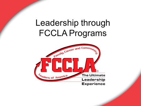 Leadership through FCCLA Programs. FCCLA programs provide excellent opportunities for students to develop as leaders for families, careers, and communities.