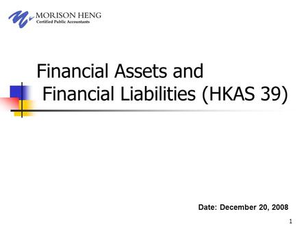 1 Financial Assets and Financial Liabilities (HKAS 39) Date: December 20, 2008.
