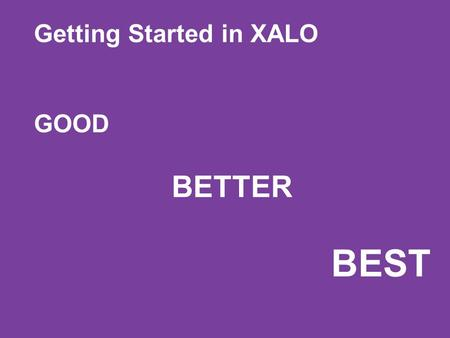 Getting Started in XALO GOOD BETTER BEST. A Good Way to Start Your XALO Business Become an independent distributor Commit to a 200 ADP (products for your.